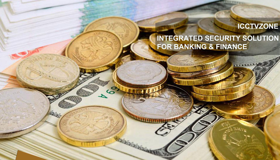 INTEGRATED SECURITY SOLUTION FOR BANKING & FINANCE
